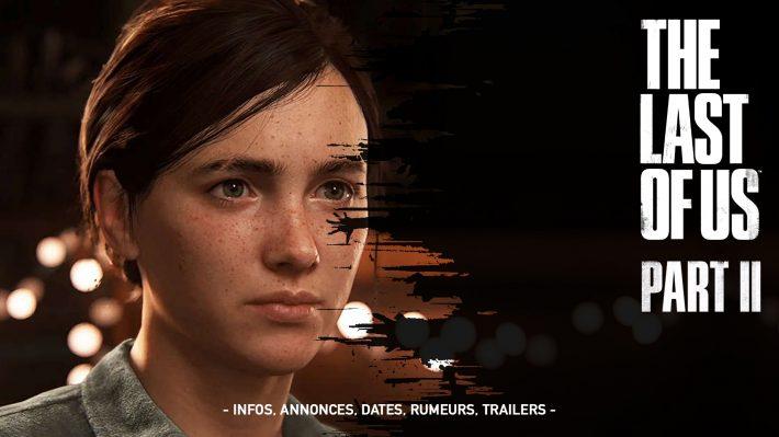 The Last Of Us Part II – Ce que l'on sait à ce jour (Date, Infos, Rumeurs…)
